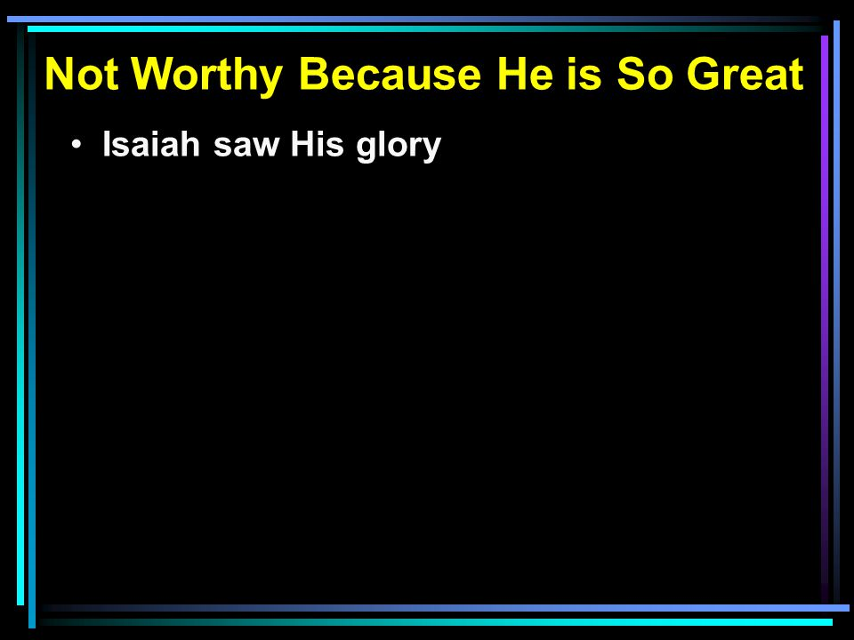 Isaiah saw His glory