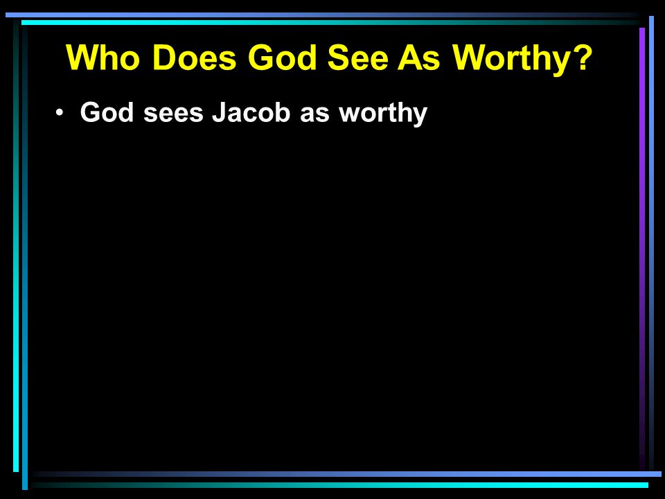 God sees Jacob as worthy