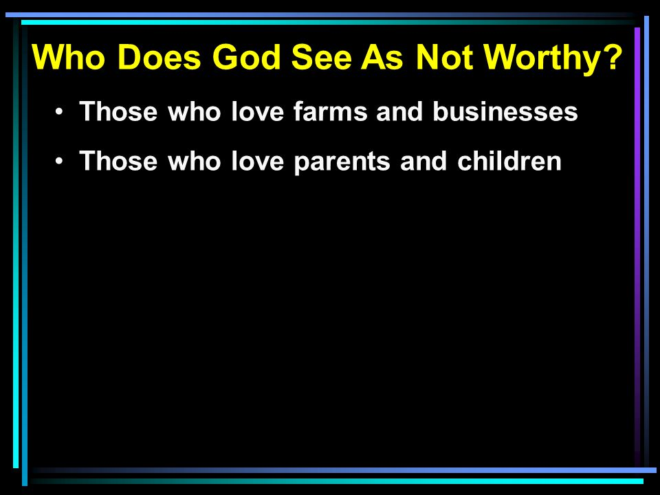 Who Does God See As Not Worthy.