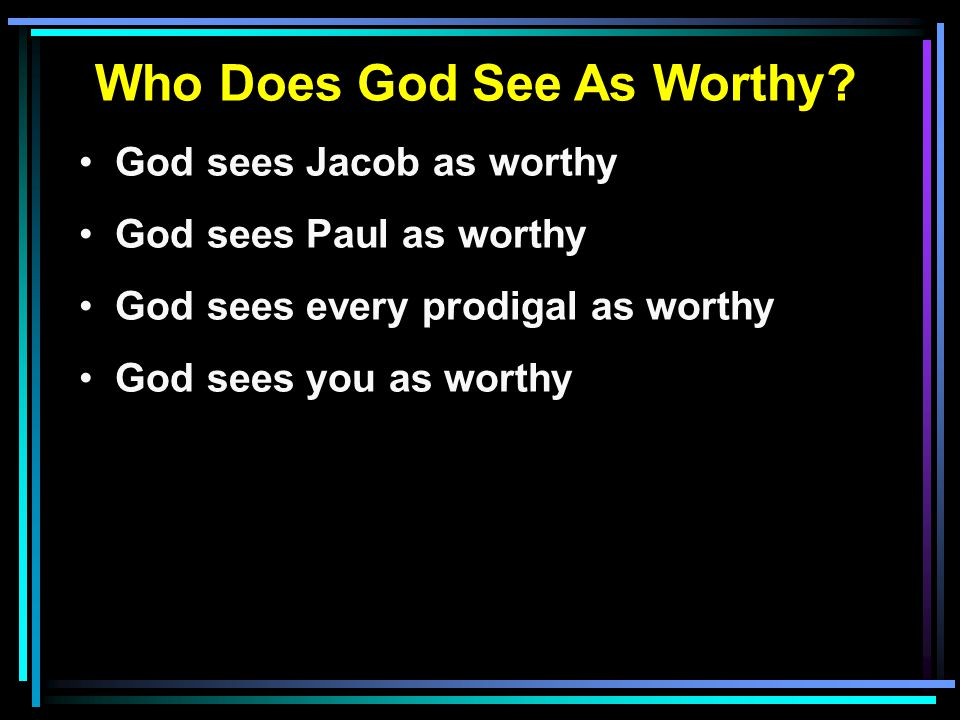 Who Does God See As Worthy.