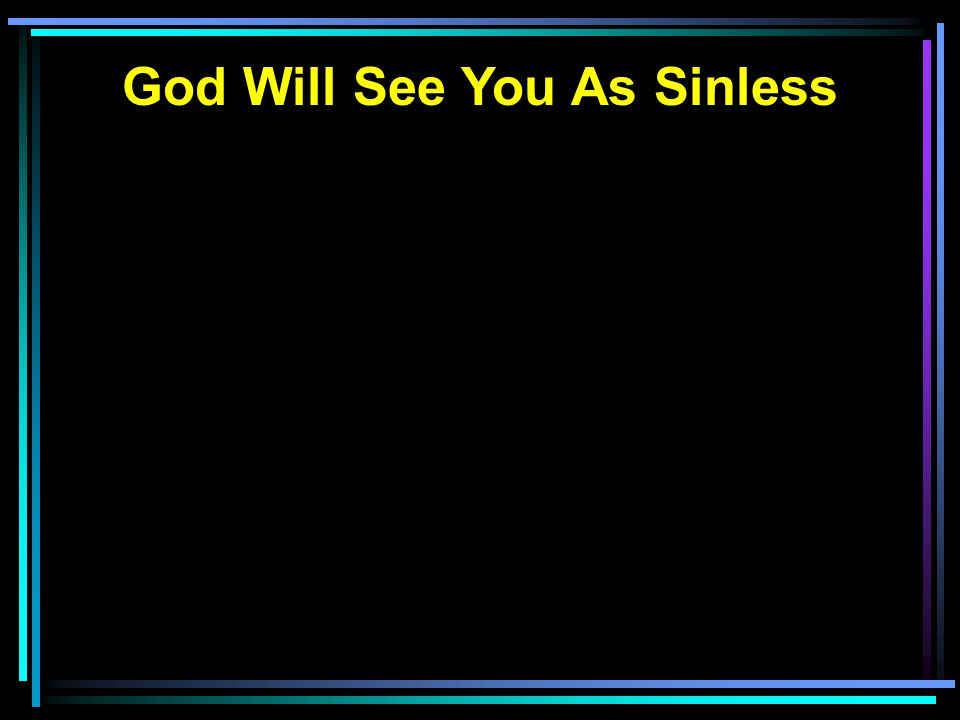 God Will See You As Sinless