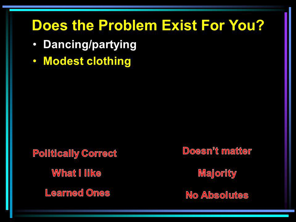 Does the Problem Exist For You? Dancing/partying Modest clothing
