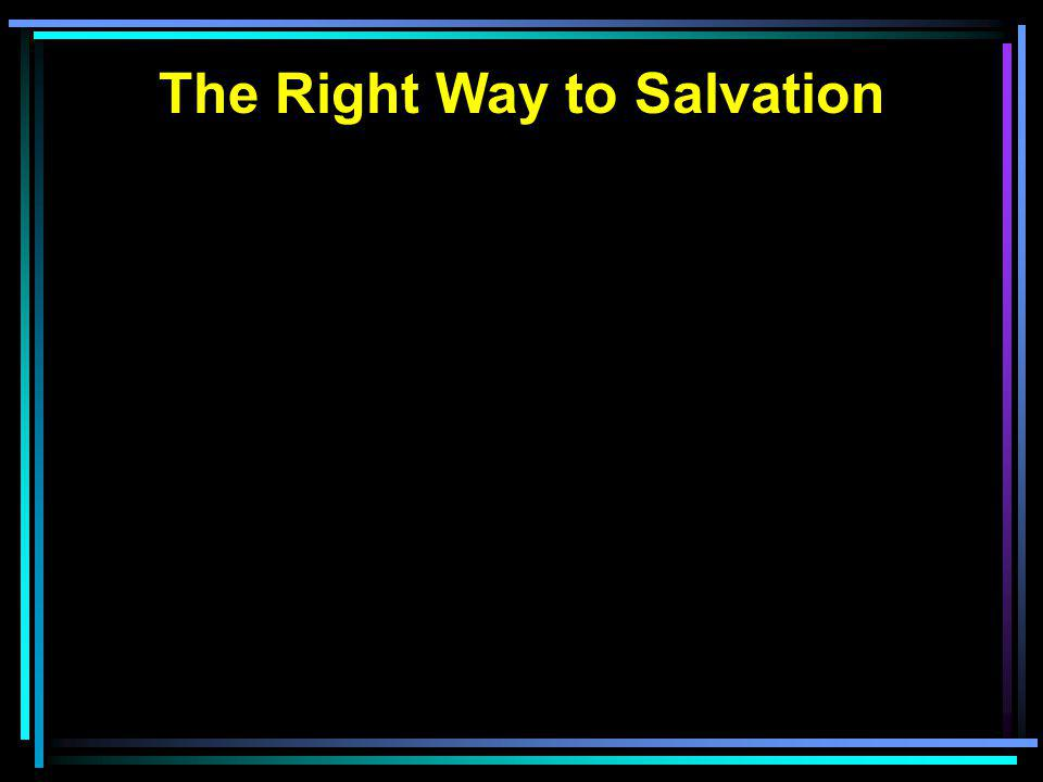 The Right Way to Salvation