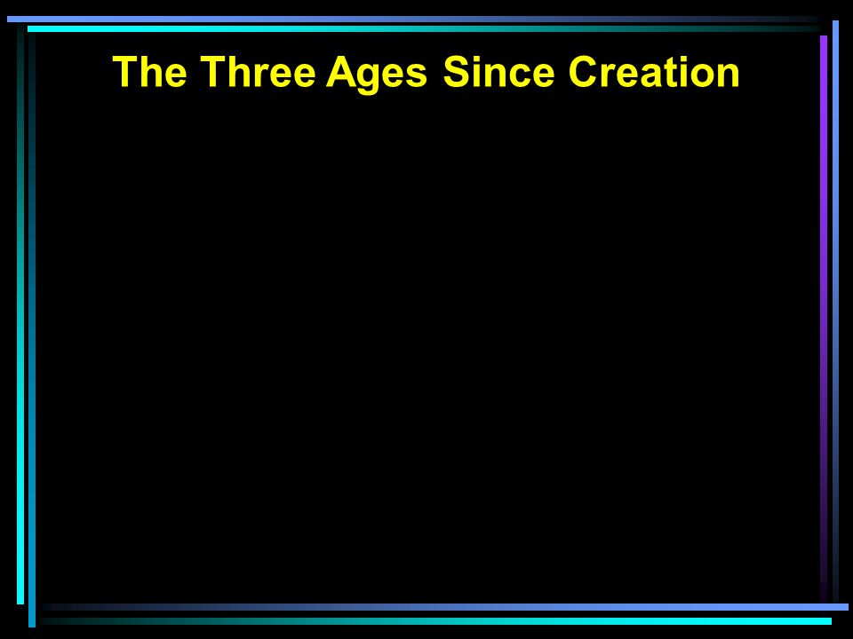The Three Ages Since Creation