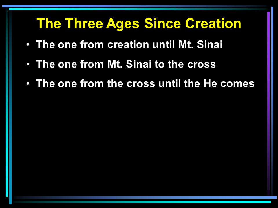 The Three Ages Since Creation The one from creation until Mt.