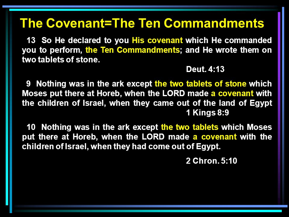 The Covenant=The Ten Commandments 13 So He declared to you His covenant which He commanded you to perform, the Ten Commandments; and He wrote them on two tablets of stone.