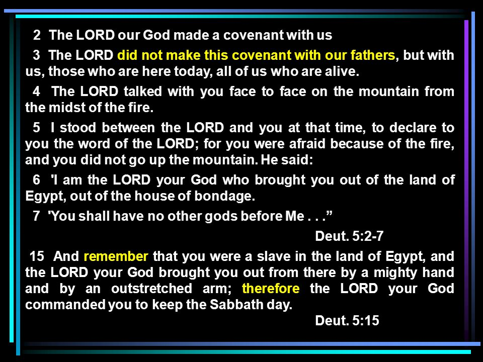 2 The LORD our God made a covenant with us 3 The LORD did not make this covenant with our fathers, but with us, those who are here today, all of us who are alive.
