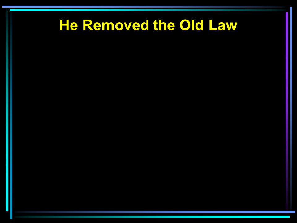 He Removed the Old Law