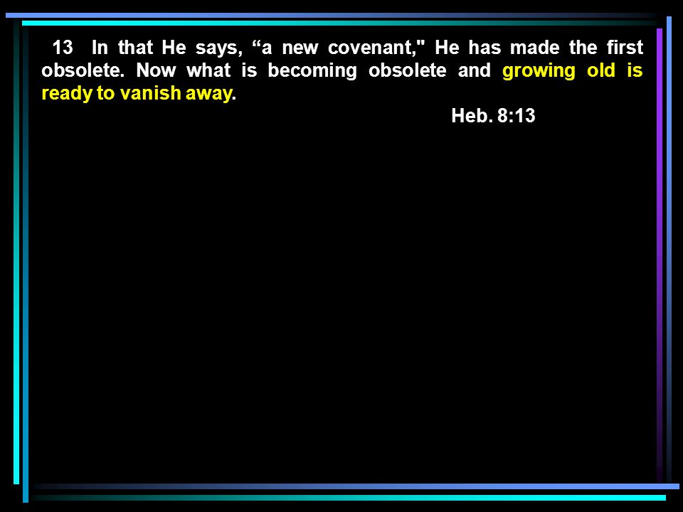 13 In that He says, a new covenant, He has made the first obsolete.