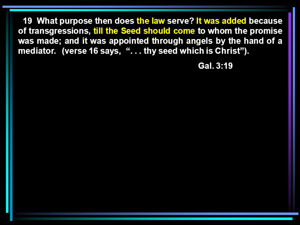 19 What purpose then does the law serve.