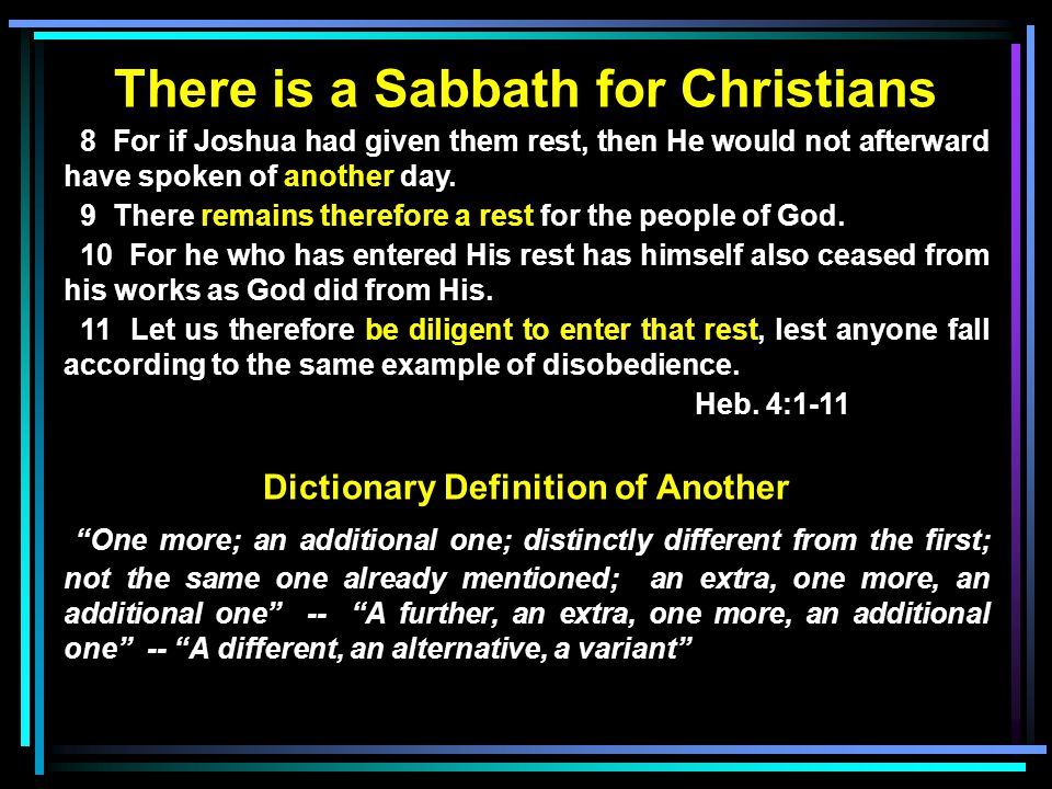 There is a Sabbath for Christians 8 For if Joshua had given them rest, then He would not afterward have spoken of another day.