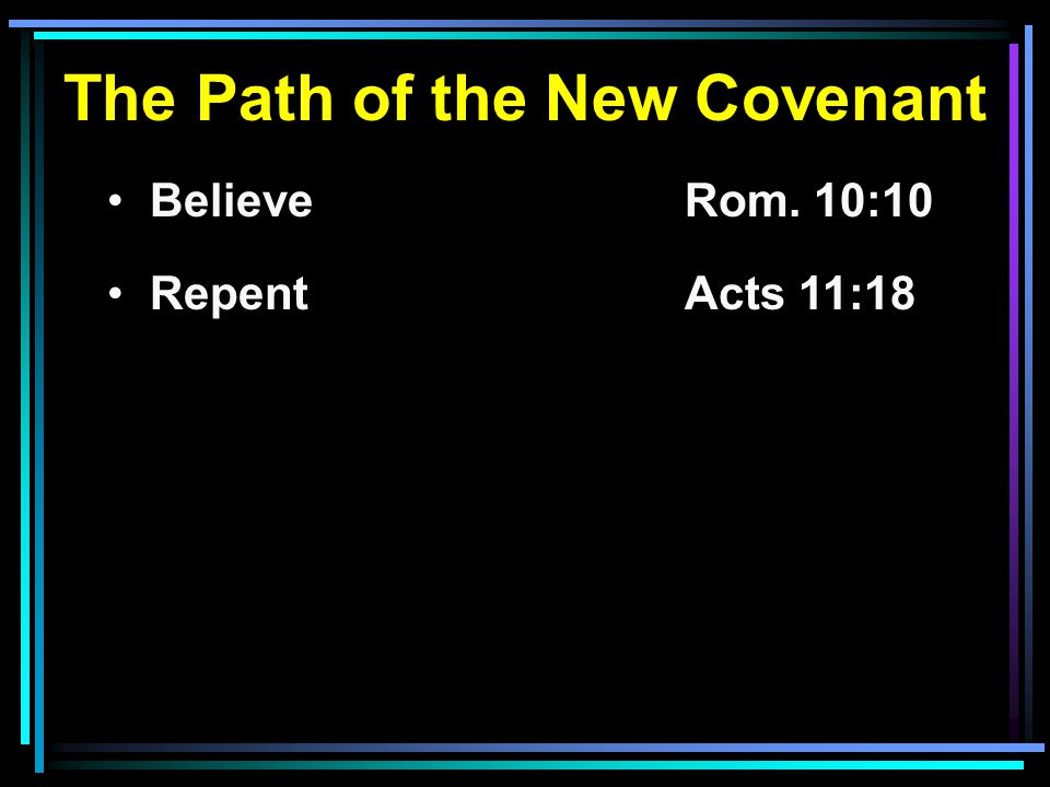 The Path of the New Covenant BelieveRom. 10:10 RepentActs 11:18