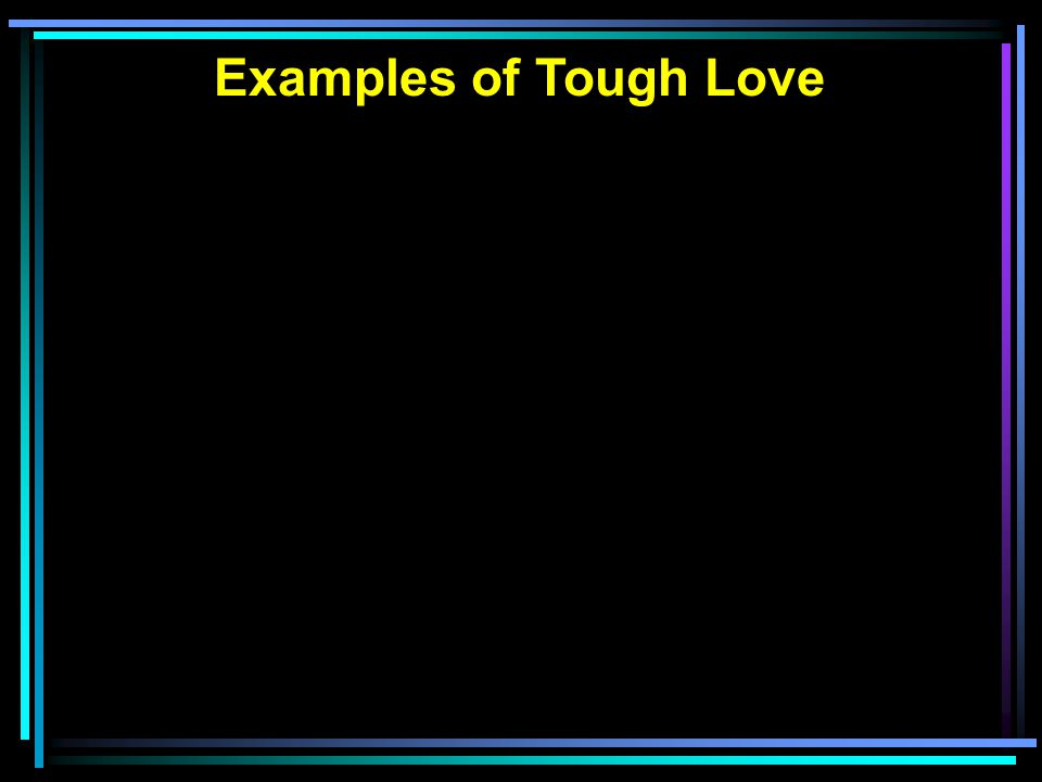 Examples of Tough Love