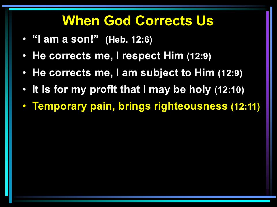 When God Corrects Us I am a son! (Heb.