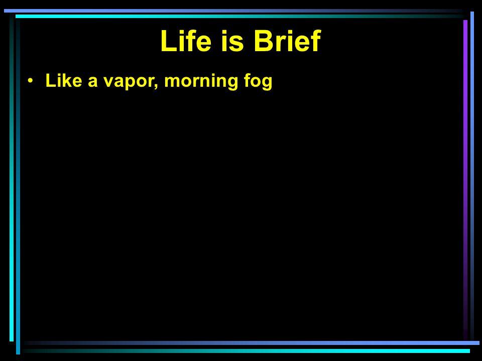 Like a vapor, morning fog