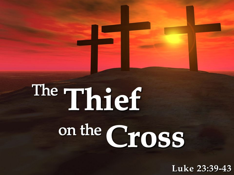 The Thief Might Have Been Baptized.The Thief Might Have Been Baptized.