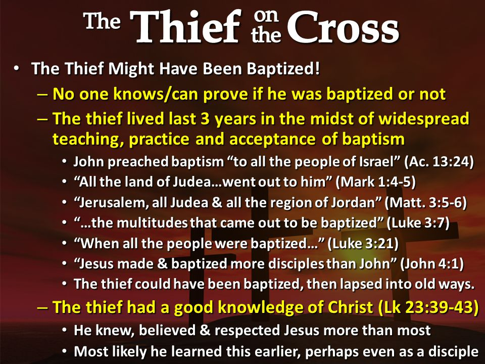 The Thief Did Not Live Under the N.T.Like We Do. The Thief Did Not Live Under the N.T.