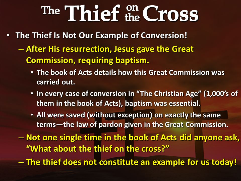 The Thief Is Not Our Example of Conversion. The Thief Is Not Our Example of Conversion.