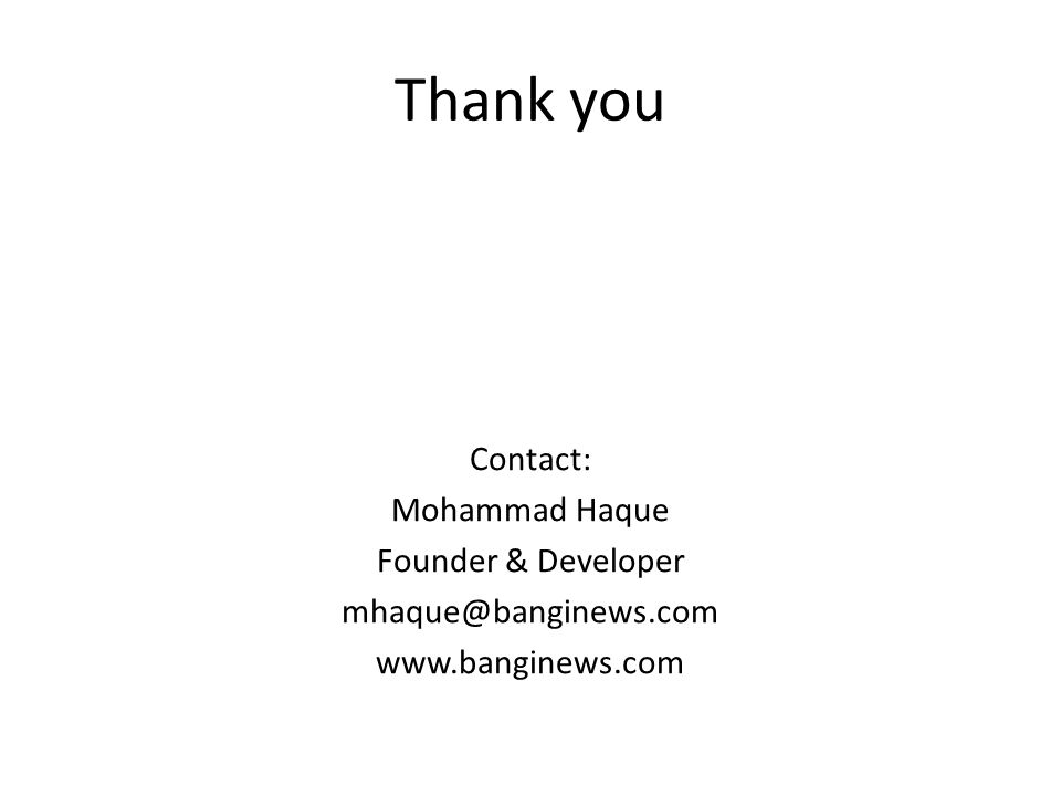 Thank you Contact: Mohammad Haque Founder & Developer mhaque@banginews.com www.banginews.com