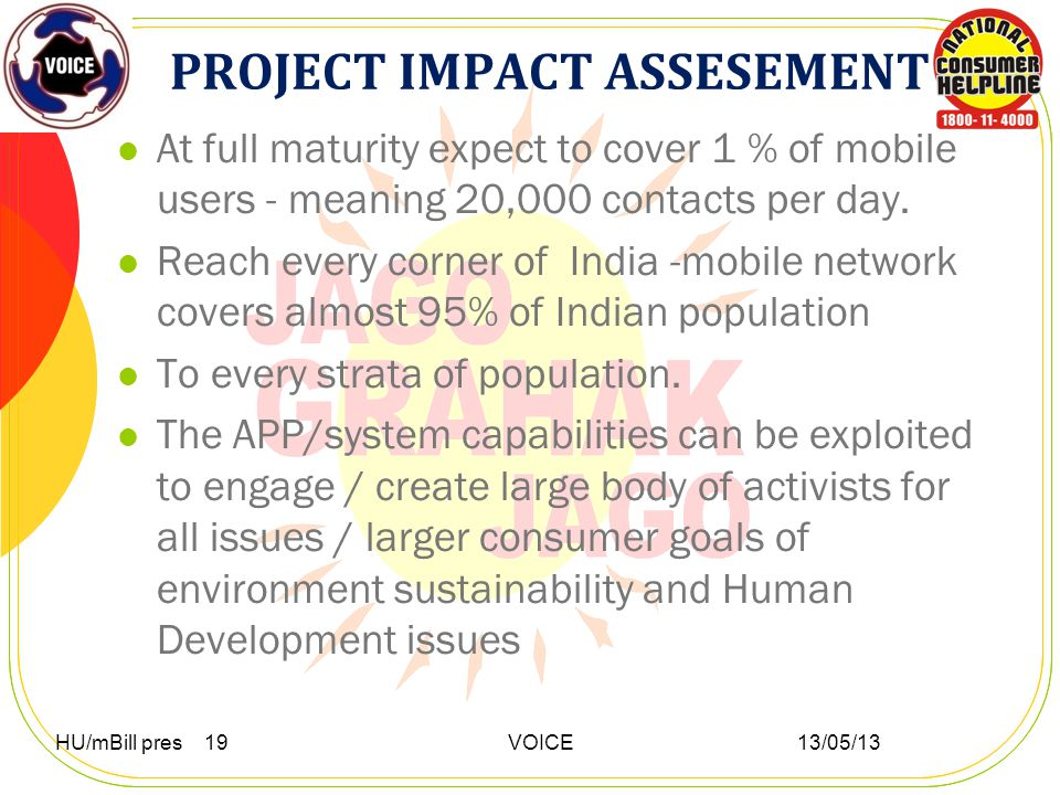 PROJECT IMPACT ASSESEMENT At full maturity expect to cover 1 % of mobile users - meaning 20,000 contacts per day.