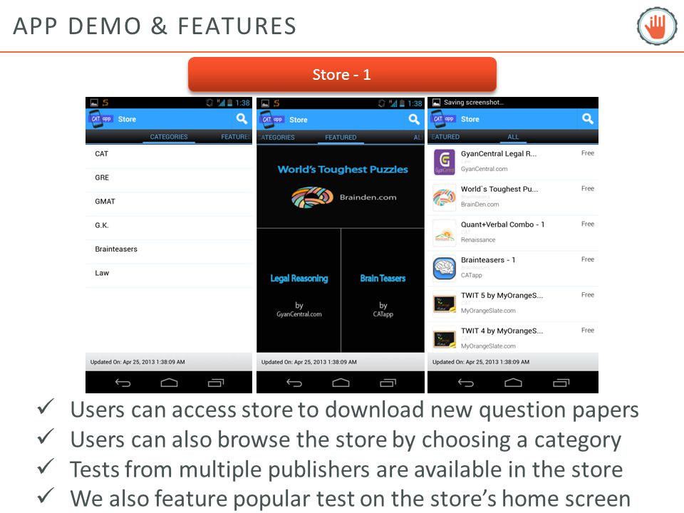 APP DEMO & FEATURES Store - 1 Users can access store to download new question papers Users can also browse the store by choosing a category Tests from multiple publishers are available in the store We also feature popular test on the store's home screen