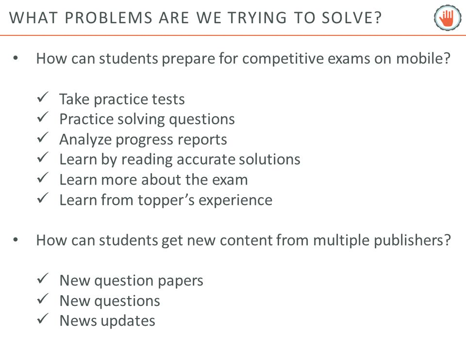 WHAT PROBLEMS ARE WE TRYING TO SOLVE. How can students prepare for competitive exams on mobile.