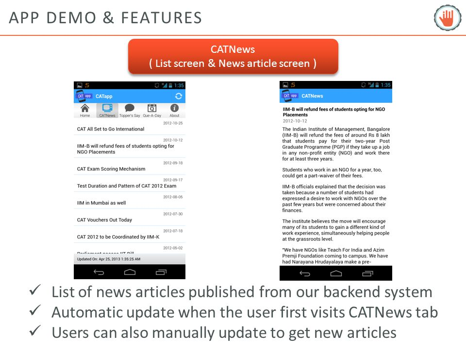 APP DEMO & FEATURES Toppers Say ( List screen & Toppers article screen ) Toppers Say ( List screen & Toppers article screen ) List of Topper's articles published from our backend system Users can read preparation advise from actual toppers Detailed Q/A interviews of toppers are published
