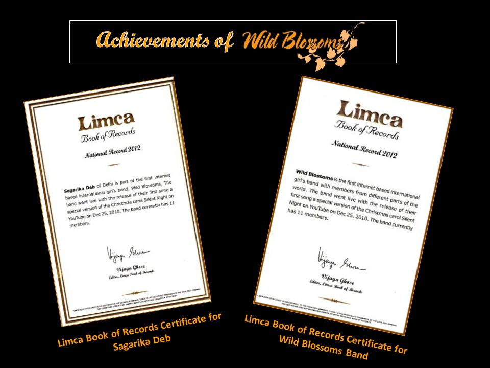 Limca Book of Records Certificate for Sagarika Deb Limca Book of Records Certificate for Wild Blossoms Band