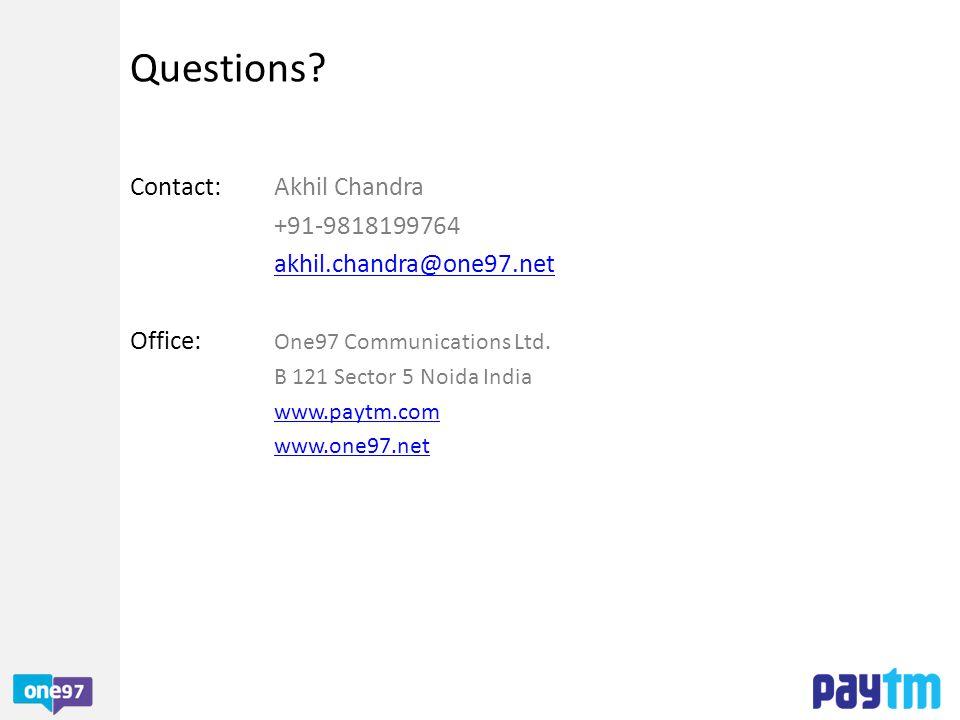 Questions? Contact:Akhil Chandra +91-9818199764 akhil.chandra@one97.net Office: One97 Communications Ltd. B 121 Sector 5 Noida India www.paytm.com www