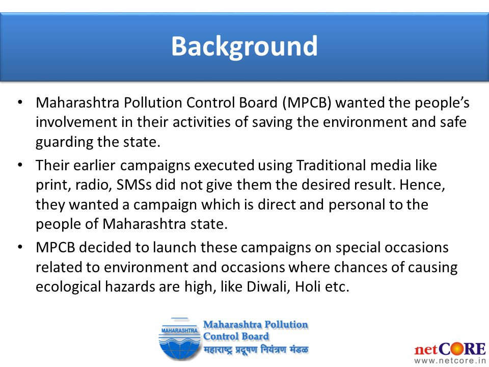 Background Maharashtra Pollution Control Board (MPCB) wanted the people's involvement in their activities of saving the environment and safe guarding the state.