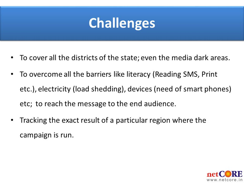 Challenges To cover all the districts of the state; even the media dark areas.