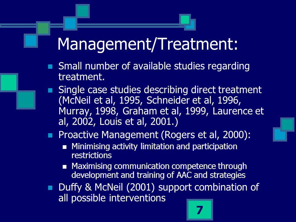 7 Management/Treatment: Small number of available studies regarding treatment. Single case studies describing direct treatment (McNeil et al, 1995, Sc