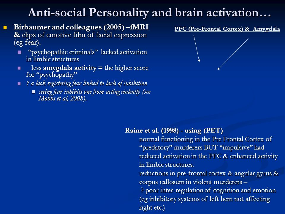 Anti-social Personality and brain activation… Birbaumer and colleagues (2005) –fMRI & clips of emotive film of facial expression (eg fear).