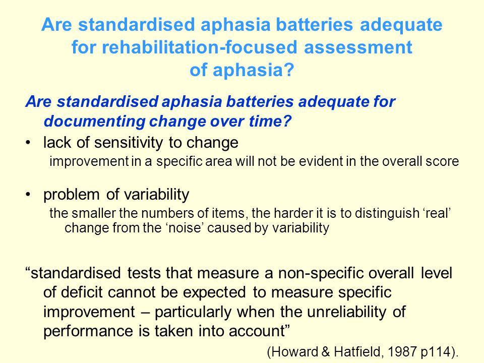 Are standardised aphasia batteries adequate for rehabilitation-focused assessment of aphasia? Are standardised aphasia batteries adequate for document