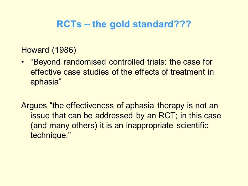 """RCTs – the gold standard??? Howard (1986) """"Beyond randomised controlled trials: the case for effective case studies of the effects of treatment in aph"""