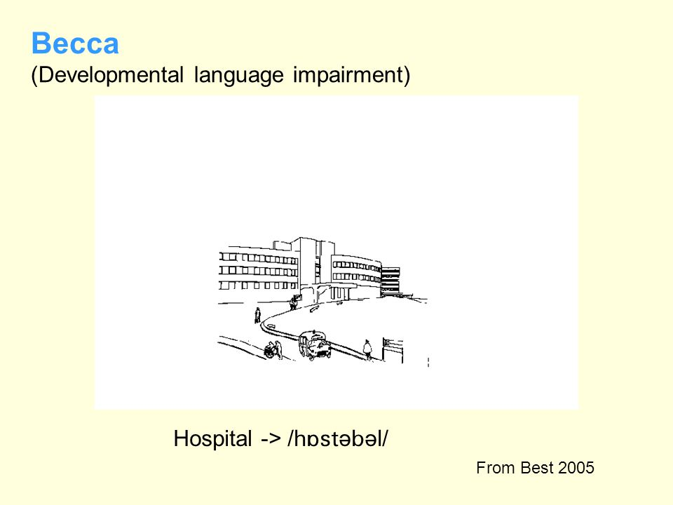 Becca (Developmental language impairment) Hospital -> /  ə  ə / From Best 2005