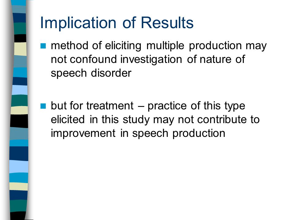 Implication of Results method of eliciting multiple production may not confound investigation of nature of speech disorder but for treatment – practice of this type elicited in this study may not contribute to improvement in speech production