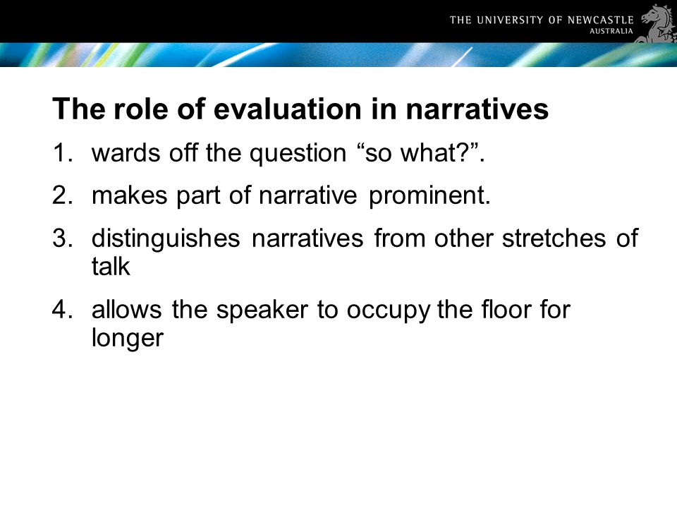 The role of evaluation in narratives 1.wards off the question so what .