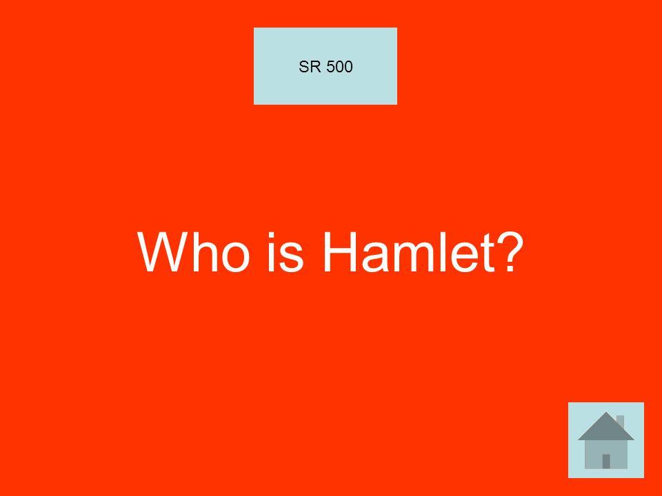 Who is Hamlet? SR 500