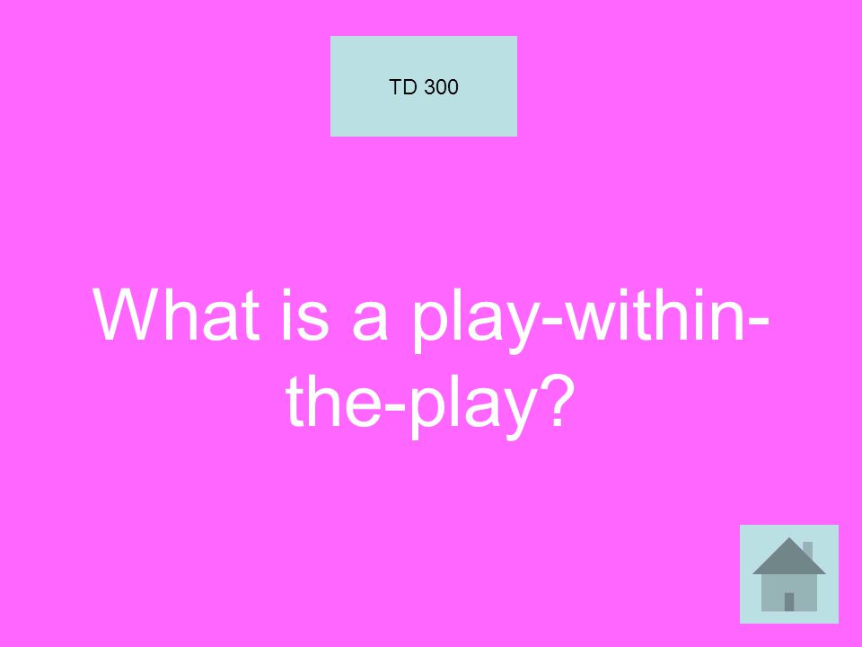 What is a play-within- the-play TD 300