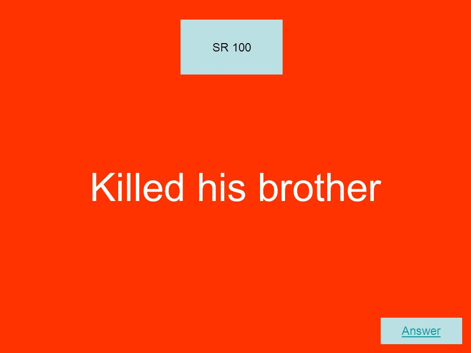 Killed his brother SR 100 Answer