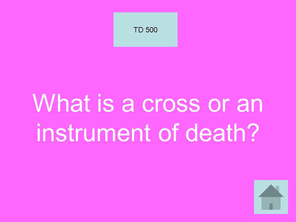 What is a cross or an instrument of death TD 500