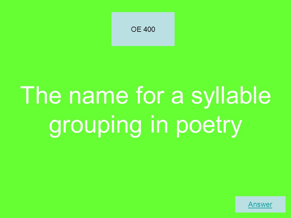 The name for a syllable grouping in poetry OE 400 Answer