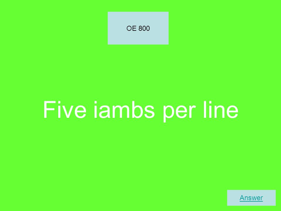 Five iambs per line OE 800 Answer