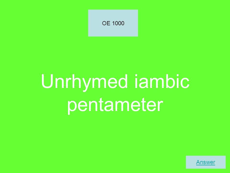 Unrhymed iambic pentameter OE 1000 Answer