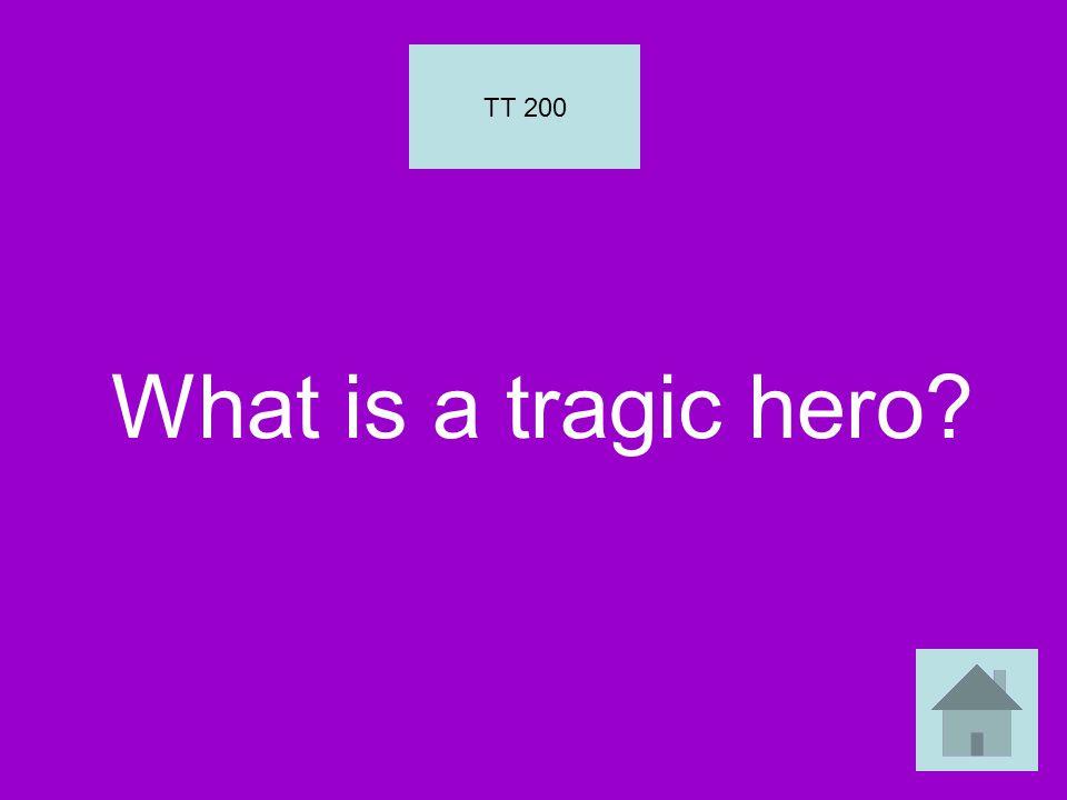 What is a tragic hero? TT 200