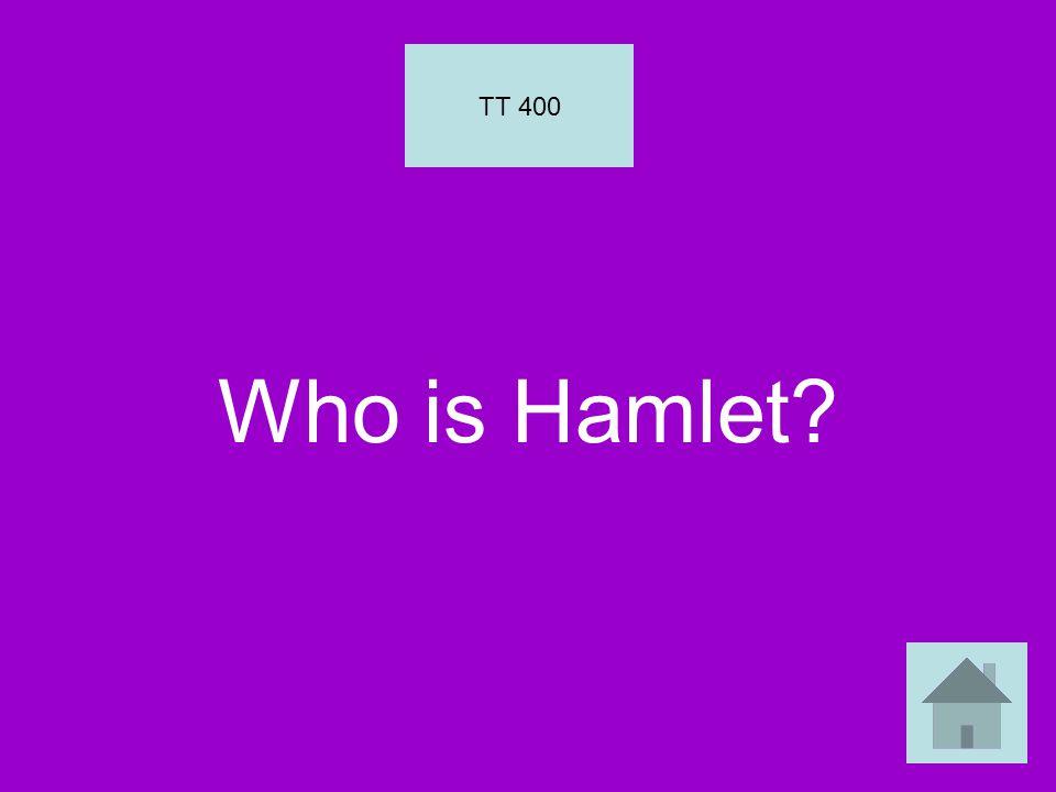 Who is Hamlet? TT 400