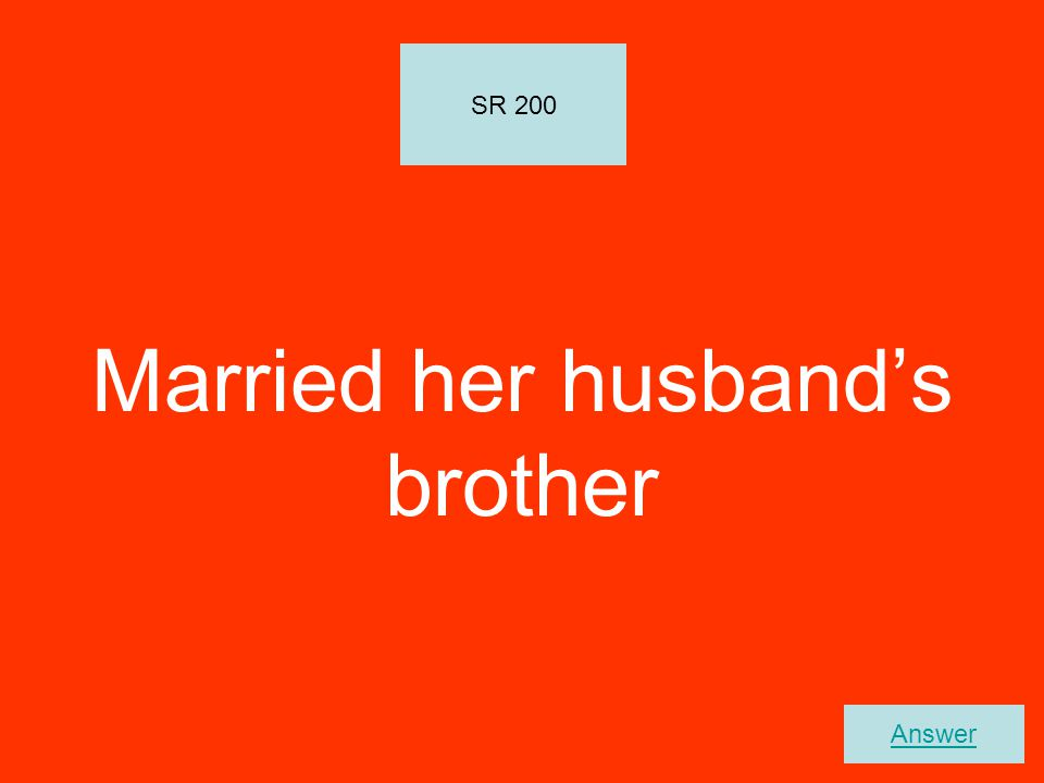 Married her husband's brother SR 200 Answer