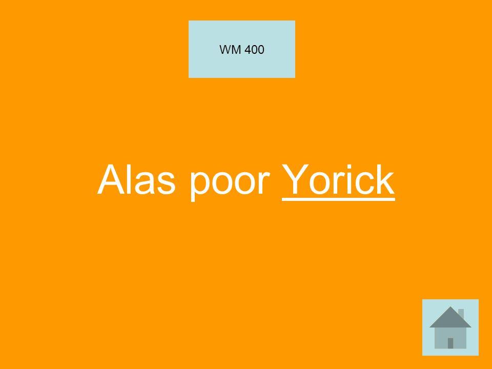 Alas poor Yorick WM 400