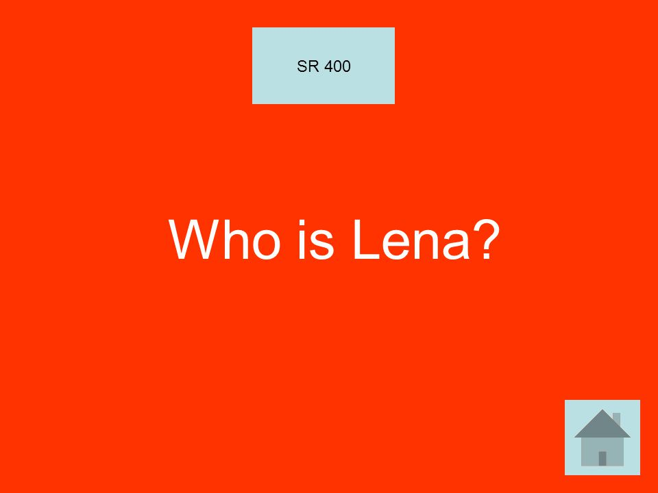 Who is Lena? SR 400